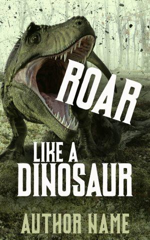 Roar Like A Dinosaur