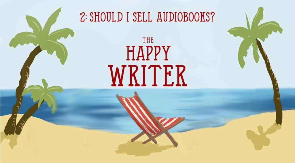 Should I sell audiobooks (The Happy Writer 2)
