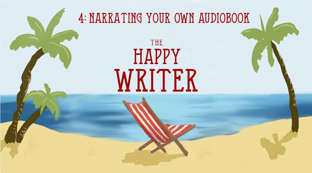 Narrating Your Own Audiobook (The Happy Writer 4)