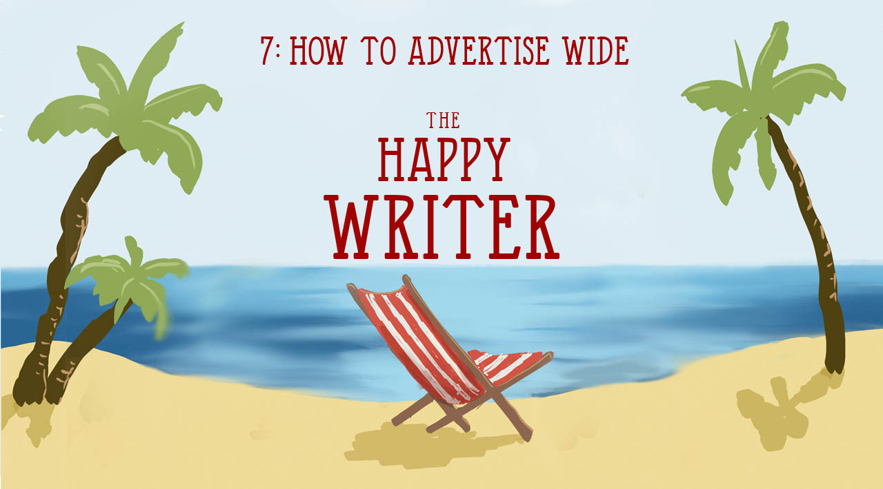 The Happy Writer 7: How to Advertise Wide